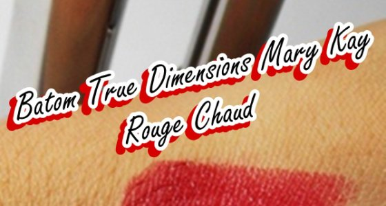 Batom Rouge Chaud / True Dimensions Mary Kay