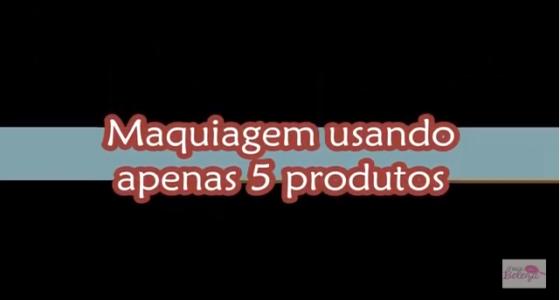 Vídeo: Maquiagem usando apenas 5 produtos