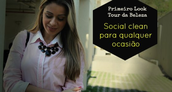 "Primeiro ""Look do Dia"" no Blog: Social Clean"