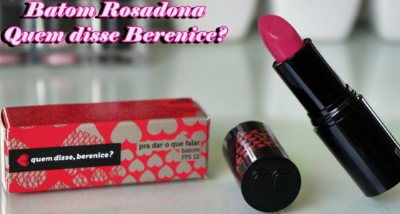 Batom Rosadona | Quem disse Berenice?!